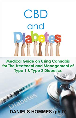 CBD and DIABETICS: All You Need to Know on Treating And Managing Diabetes With CBD Oil (English Edition)