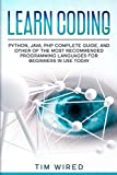 Learn Coding: Python, Java, PHP Complete Guide, and Other of the Most Recommended Programming Languages for Beginners in use Today (English Edition)