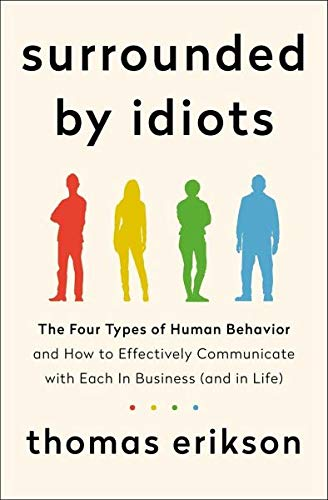 Surrounded by Idiots: The Four Types of Human Behavior and How to Effectively Communicate with Each in Business (and in Life) par Thomas Erikson