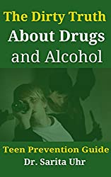 The Dirty Truth About Drugs and Alcohol: Teen Prevention Guide (Feeling Overwhelmed Series Book 8)