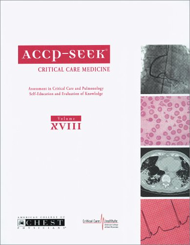 ACCP-SEEK, Volume XVIII: critical care medicine: assessment in critical care and pulmonology self-education and evaluation of Knowledge: 18