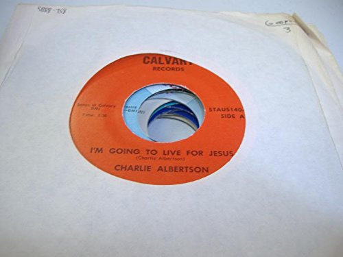charlie-albertson-45-rpm-im-going-to-live-for-jesus-nobody-cares