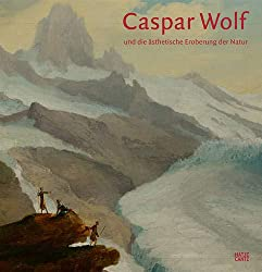 Caspar Wolf (1735-1783) und die ästhetische Eroberung der Natur