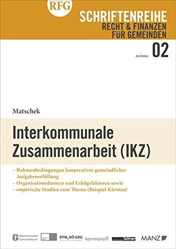 Interkommunale Zusammenarbeit (IKZ): Rahmenbedingungen kooperativer gemeindlicher Aufgabenerfüllung - Organisationsformen und Erfolgsfaktoren sowie - ... Kärnten) (Recht & Finanzen für Gemeinden)