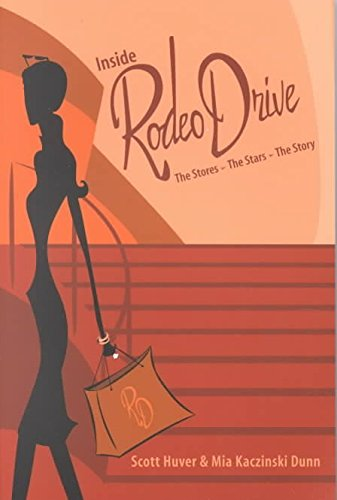 [(Inside Rodeo Drive : The Stores - The Stars - The Story)] [By (author) Scott Huver ] published on (January, 2002)