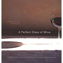 A Perfect Glass of Wine: Choosing, Serving and Enjoying