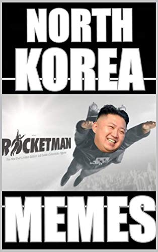 Memes: North Korea Memes And Jokes Look At These Crazy Memes Mad Kim Is A Nutter With A Nuke LOL Joke Books (English Edition)