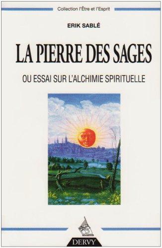La Pierre Des Sages Ou Essai Sur L'alchimie Spirituelle