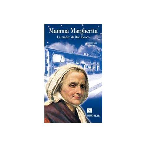 Mamma Margherita. La Madre Di Don Bosco