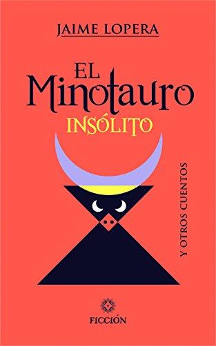 EL MINOTAURO INSÓLITO y otros cuentos por Jaime Lopera