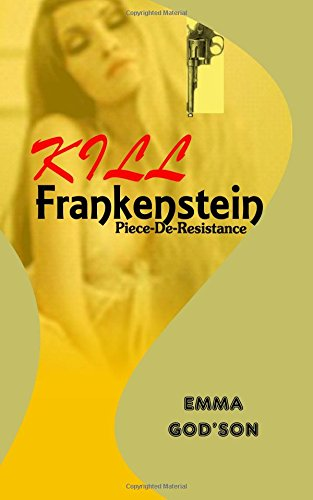 Kill Frankenstein: Piece-De-Resistance: Volume 4 (Whyworry Books)