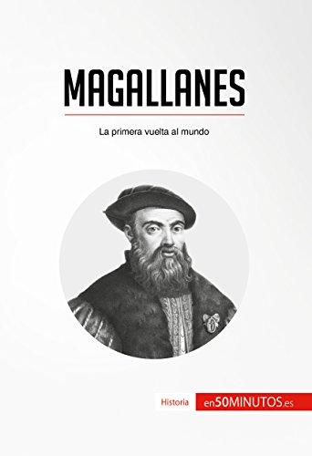 Magallanes: La primera vuelta al mundo (Historia) (Spanish Edition)