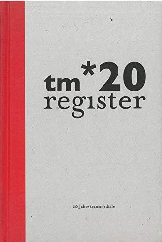 tm*20 register: 20 Jahre transmediale - festival for art and digital culture berlin