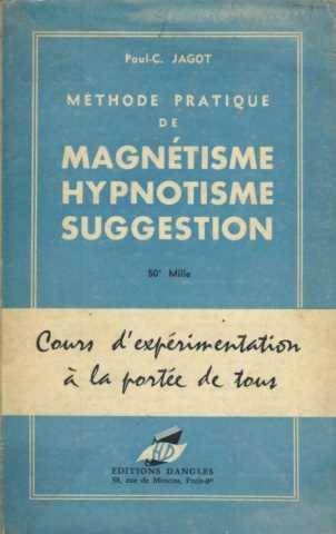 Methode pratique de magnetisme, hypnotisme, suggestion