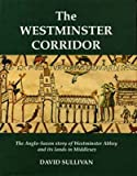 [(The Westminster Corridor : Anglo-Saxon Story of Westminster Abbey and Its Lands in Middlesex)] [By (author) David Sullivan] published on (January, 1996)