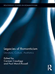 Legacies of Romanticism: Literature, Culture, Aesthetics (Routledge Studies in Romanticism)