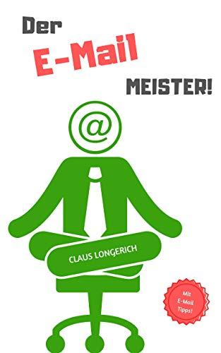 Der E-Mail Meister!: Wie Du auf effiziente Art und Weise die besten Tipps und Tricks zum Besiegen der E-Mail Flut anwendest! (Der Meister 2)