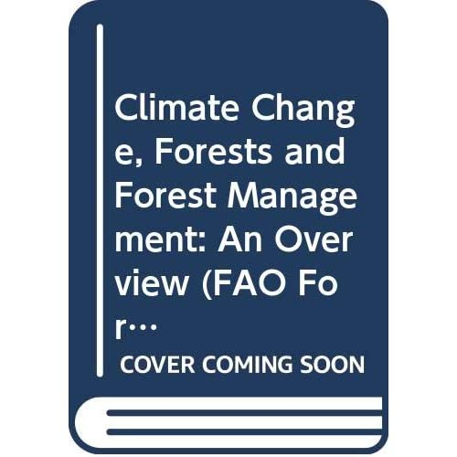 Climate Change, Forests And Forest Management: An Overview
