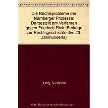Die Rechtsprobleme der Nürnberger Prozesse: Dargestellt am Verfahren gegen Friedrich Flick (Beiträge zur Rechtsgeschichte des 20. Jahrhunderts)