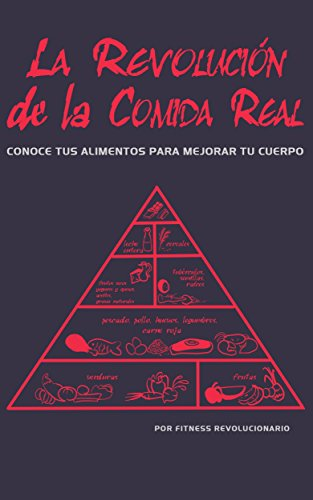 La Revolución de la Comida Real: Conoce tus alimentos para mejorar tu cuerpo por Marcos Vázquez