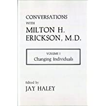Conversations with Milton H.Erickson, M.D.: Changing Individuals v. 1 by Jay Haley (2000-05-10)