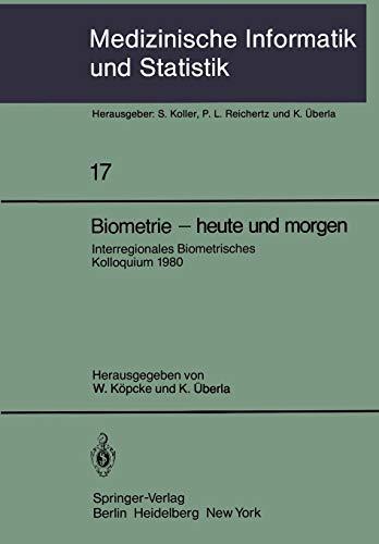 Biometrie - heute und morgen: Interregionales Biometrisches Kolloquium 1980 der Deutschen Region und Region Österreich - Schweiz der Internationalen ... Biometrie und Epidemiologie, Band 17)
