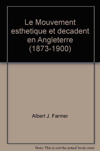 Le Mourvement Esthetique et 'Decadent' en Angleterre (1873 - 1900) par A J Farmer