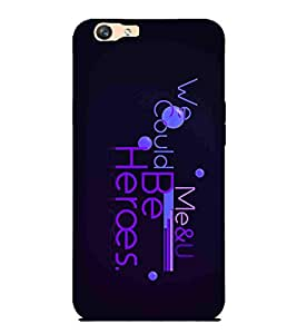 For Oppo F1s we me & you could be heroes, navy blue background, good quotes Designer Printed High Quality Smooth Matte Protective Mobile Case Back Pouch Cover by APEX