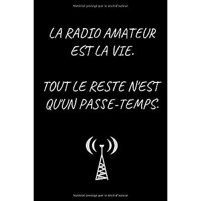 Radio amateur est la vie. Tout le reste n'est qu'un passe-temps.: Carnet de radio amateur pour personnes aimant la radio amateur, Ham Radio Journal