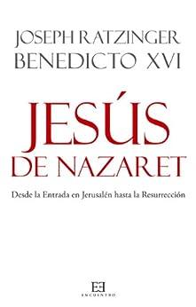 Jesús de Nazaret. Desde la Entrada en Jerusalén hasta la Resurrección de [Ratzinger, Joseph, Benedicto XVI]