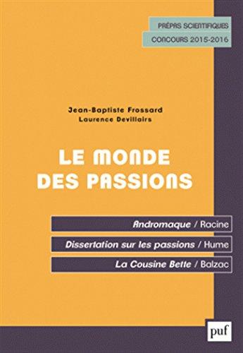 Le monde des passions. Français Philo classes prépas scientifiques 2015-2016. Racine, Hume, Balzac