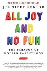 [(All Joy and No Fun: The Paradox of Modern Parenthood)] [Author: Jennifer Senior] published on (January, 2014)