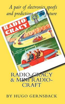 [Radio Cracy & Mini Radio Craft : A Pair of Spoofy by Hugo Gernsback] (By (author) Hugo Gernsback , Compiled by Larry Steckler) [published: February, 2010] par Compiled by Larry Steckler Hugo Gernsback