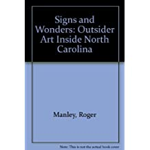Signs and Wonders: Outsider Art Inside North Carolina by Roger Manley (1989-10-03)
