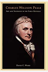 [Charles Willson Peale: Art and Selfhood in the Early Republic] (By: David C. Ward) [published: August, 2004] Hardcover