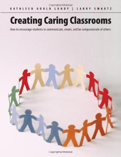 Creating Caring Classrooms: How to Encourage Students to Communicate, Create, and Be Compassionate of Others by Kathleen Gould Lundy (2011-11-28)