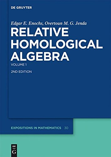Edgar E. Enochs; Overtoun M. G. Jenda: Relative Homological Algebra: Relative Homological Algebra: Volume 1 (De Gruyter Expositions in Mathematics, Band 30)