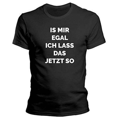 Is mir egal ich lass das jetzt so T-Shirt Größe XS-4XL Schwarz