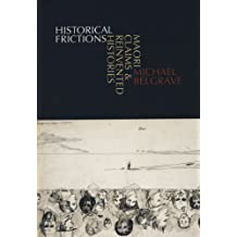Historical Frictions: Maori Claims and Reinvented Histories