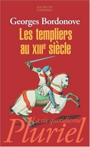 Les Templiers au XIIIe siècle par Georges Bordonove