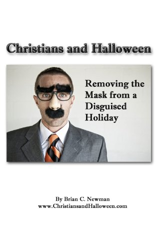 Christians and Halloween: Removing the Mask from a Disguised Holiday (English Edition) (Halloween Holiday Christian)