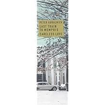 Peter Guralnick: Last Train to Memphis & Careless Love by Peter Guralnick (2000-02-01)