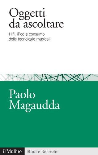 Oggetti da ascoltare: Hifi, iPod e consumo delle tecnologie musicali (Studi e ricerche Vol. 634) (Italian Edition) Volle Ipod