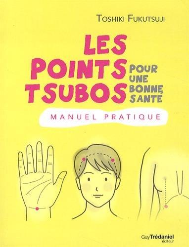 Les points tsubo pour une bonne santé : Manuel pratique