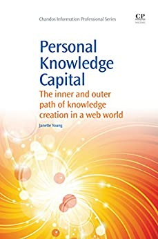 Personal Knowledge Capital: The Inner and Outer Path of Knowledge Creation in a Web World (Chandos Information Professional Series) by [Young, Janette]