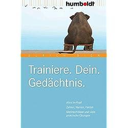 Trainiere. Dein. Gedächtnis: Alles im Kopf: Zahlen, Namen, Fakten. Merktechniken und viele praktische Übungen (humboldt - Psychologie & Lebensgestaltung)