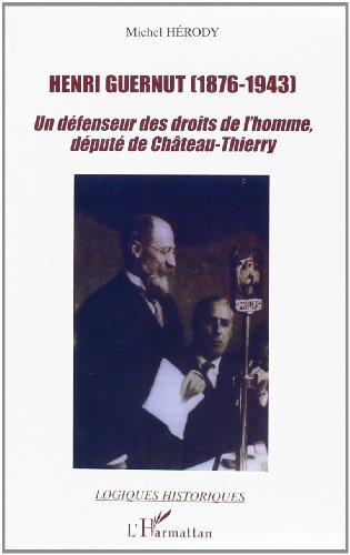 Henri Guernut (1876-1943). Un défenseur des droits de l'homme député de Château-Thierry