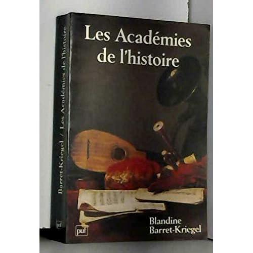 Les historiens et la monarchie, 3 : Les académies de l'histoire