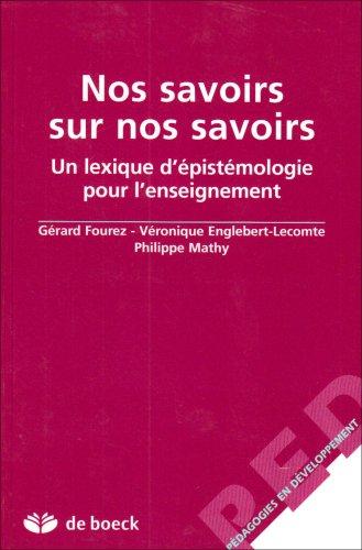 Nos savoirs sur nos savoirs. Un lexique d'épistémologie pour l'enseignement par Véronique Englebert-Lecomte, Gérard Fourez, Philippe Mathy