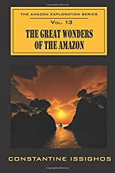 The Great Wonders Of The Amazon: The Amazon Exploration Series: Volume 13